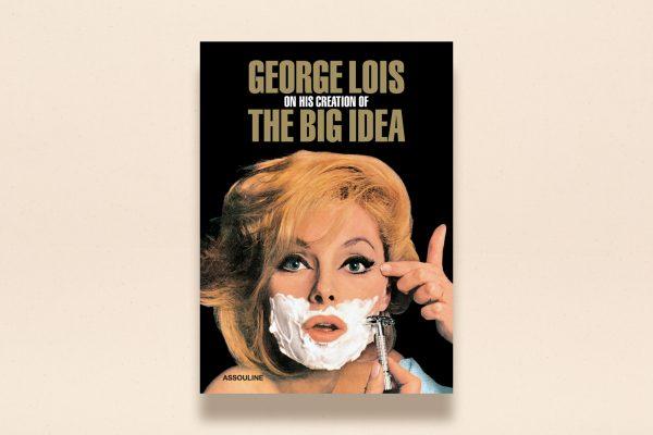 George Lois: The Big Idea by George Lois